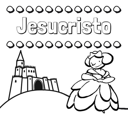 Nombre Jesucristo: Dibujos para colorear su nombre y una princesa