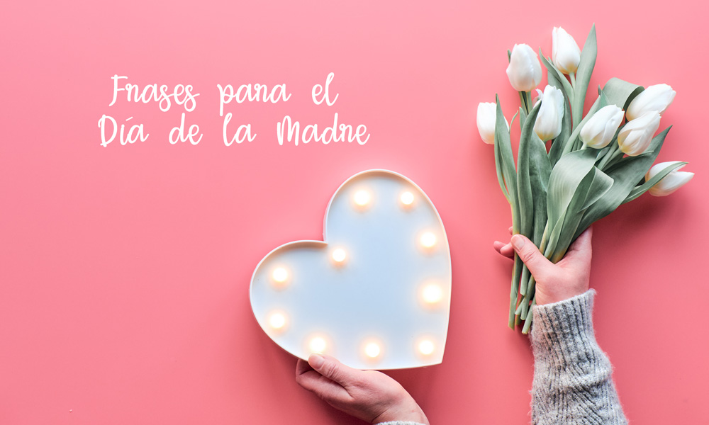 30 Frases Para Desear Felicidades A Mamá Por El Día De La Madre